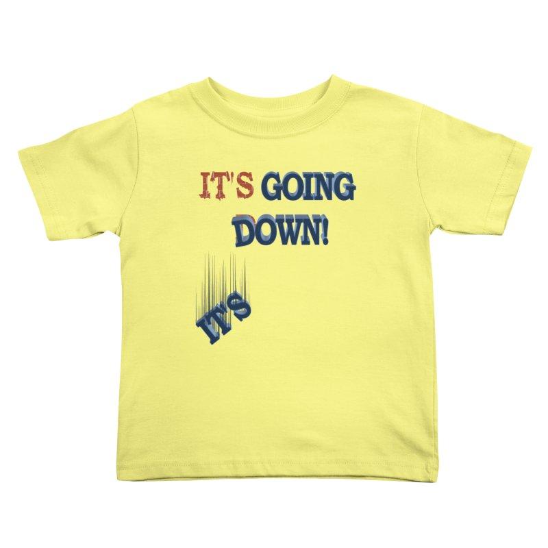 "It""s Going Down! Kids Toddler T-Shirt by Make2wo Artist Shop"