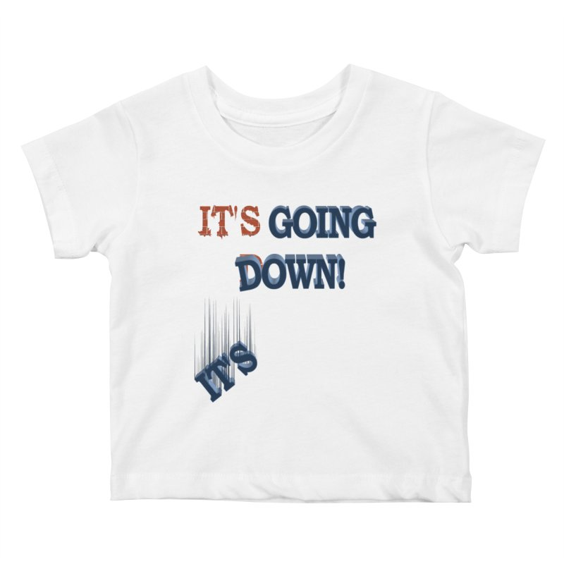 "It""s Going Down! Kids Baby T-Shirt by Make2wo Artist Shop"