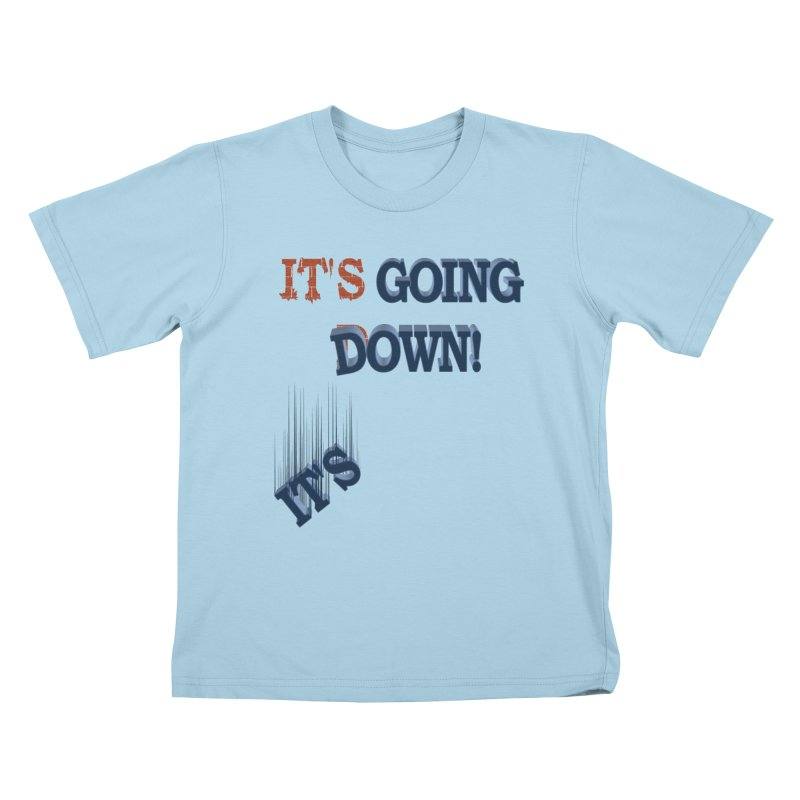 "It""s Going Down! Kids T-shirt by Make2wo Artist Shop"