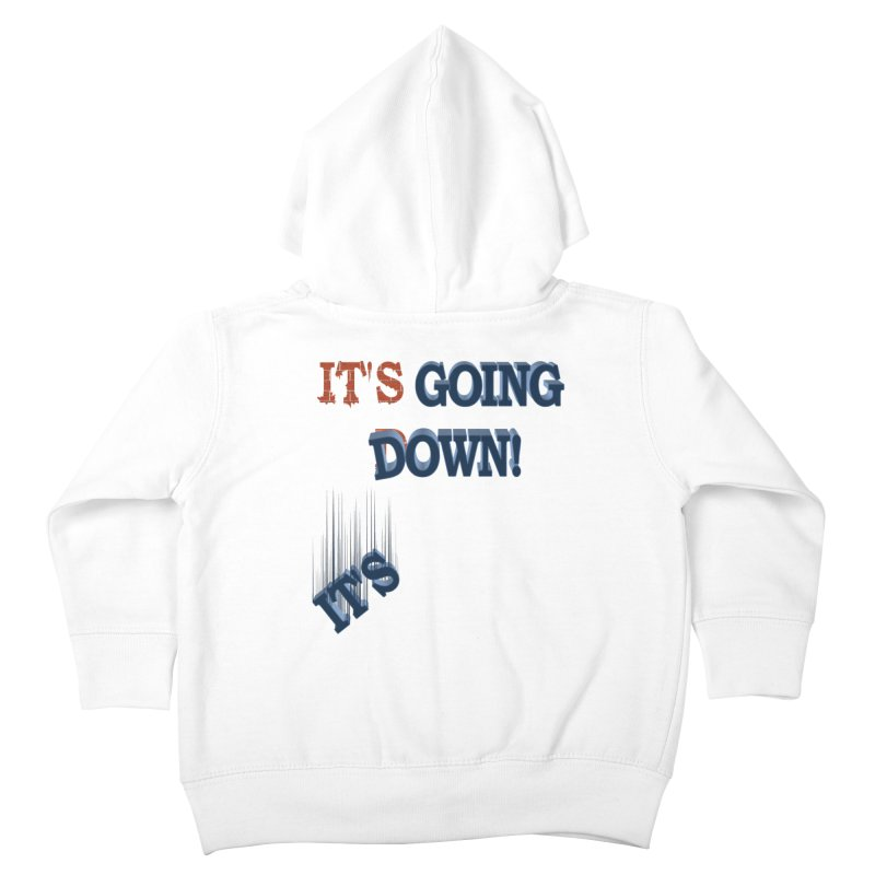 "It""s Going Down! Kids Toddler Zip-Up Hoody by Make2wo Artist Shop"