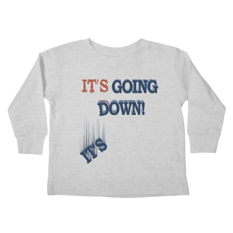 "It""s Going Down! Kids Toddler Longsleeve T-Shirt by Make2wo Artist Shop"