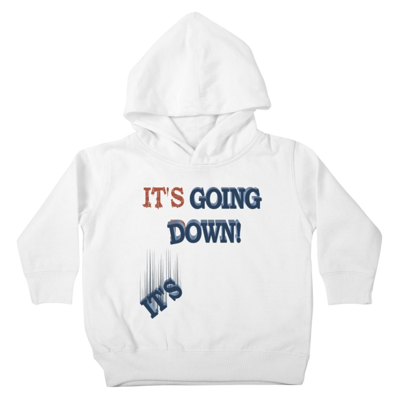 "It""s Going Down! Kids Toddler Pullover Hoody by Make2wo Artist Shop"