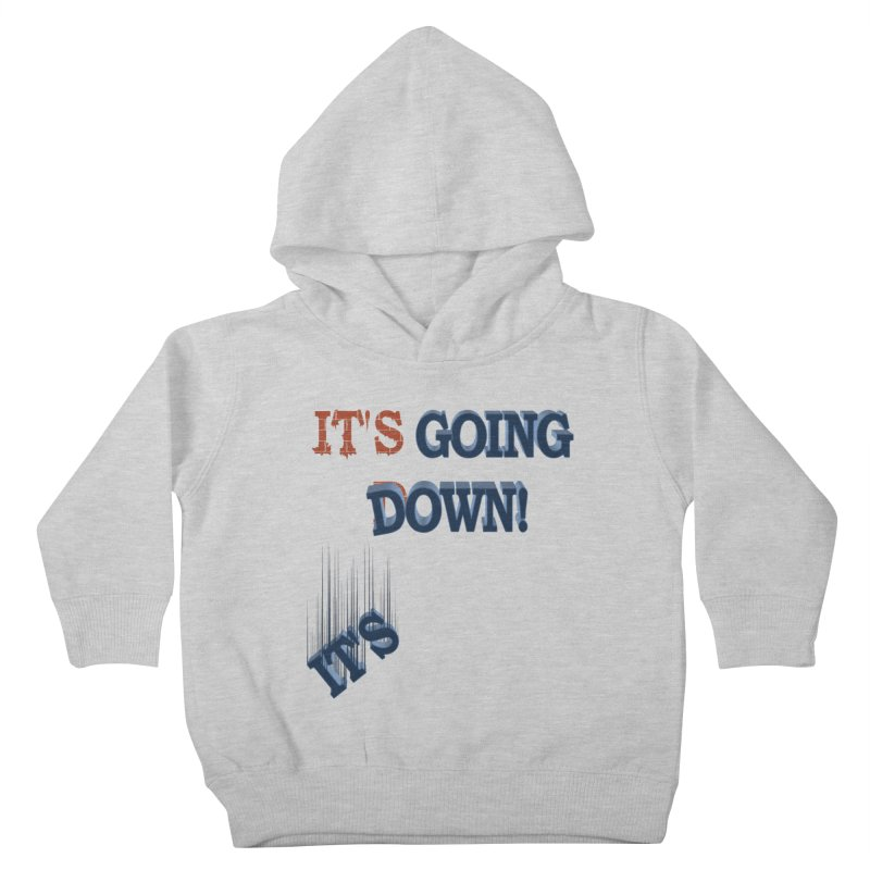 """It""""s Going Down! Kids Toddler Pullover Hoody by Make2wo Artist Shop"""