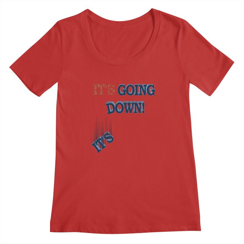 "It""s Going Down! Women's Scoopneck by Make2wo Artist Shop"