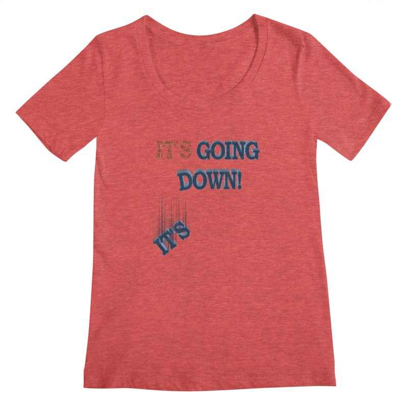 "It""s Going Down! Women's Regular Scoop Neck by Make2wo Artist Shop"