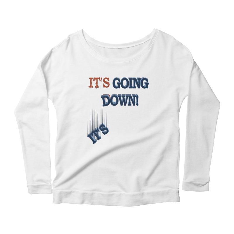 "It""s Going Down! Women's Scoop Neck Longsleeve T-Shirt by Make2wo Artist Shop"