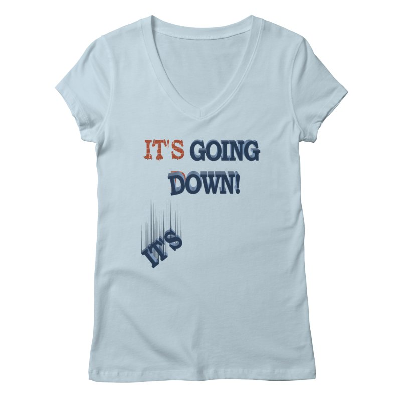 "It""s Going Down! Women's V-Neck by Make2wo Artist Shop"