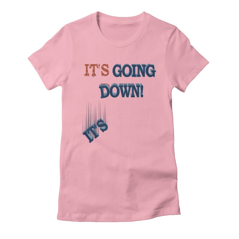 """It""""s Going Down! Women's Fitted T-Shirt by Make2wo Artist Shop"""