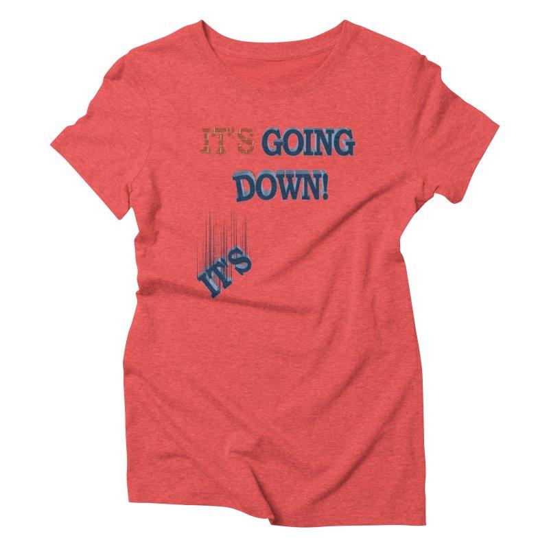 "It""s Going Down! Women's Triblend T-shirt by Make2wo Artist Shop"