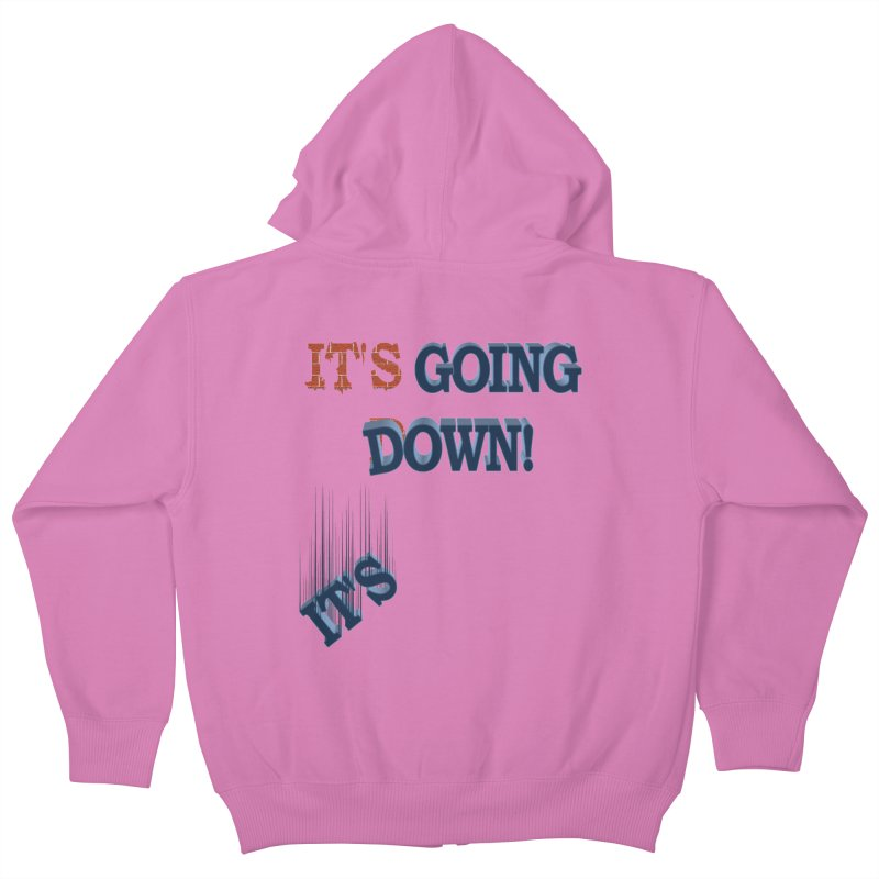 "It""s Going Down! Kids Zip-Up Hoody by Make2wo Artist Shop"