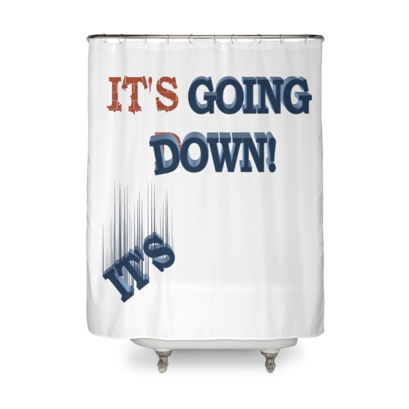 "It""s Going Down! Home Shower Curtain by Make2wo Artist Shop"