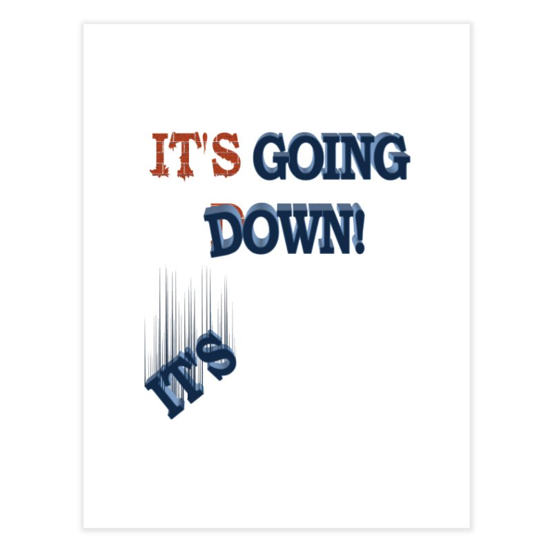 "It""s Going Down! Home Fine Art Print by Make2wo Artist Shop"