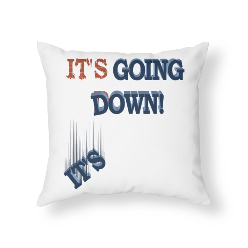 "It""s Going Down! Home Throw Pillow by Make2wo Artist Shop"