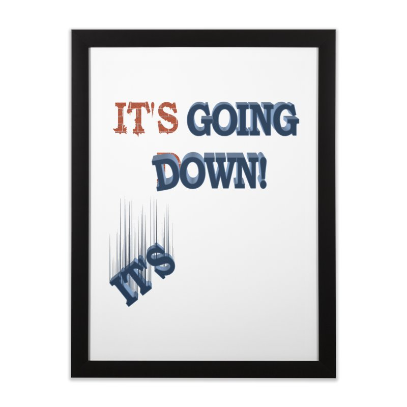 "It""s Going Down! Home Framed Fine Art Print by Make2wo Artist Shop"