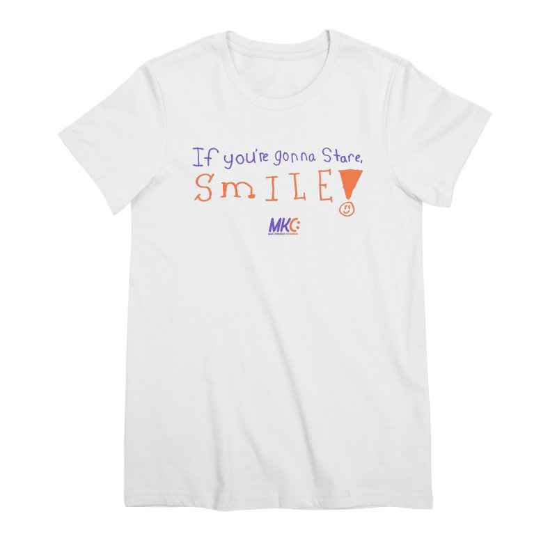 If You're Gonna Stare, Smile Women's Premium T-Shirt by MakeKindnessContagious's Artist Shop