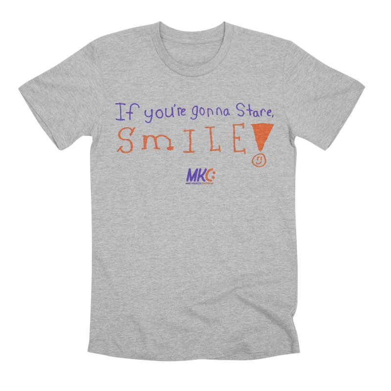 If You're Gonna Stare, Smile Men's Premium T-Shirt by MakeKindnessContagious's Artist Shop