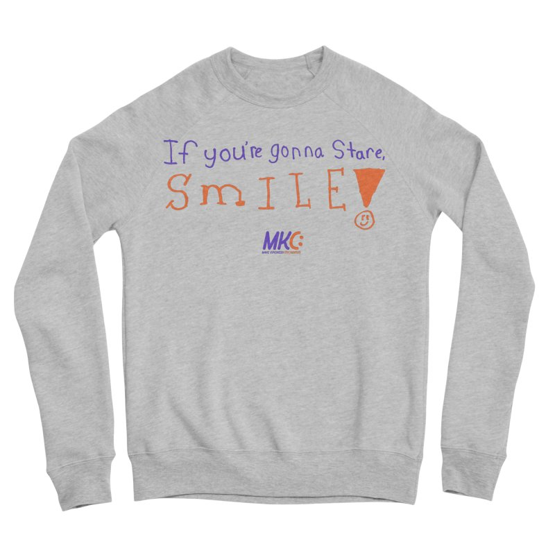 If You're Gonna Stare, Smile Men's Sponge Fleece Sweatshirt by MakeKindnessContagious's Artist Shop