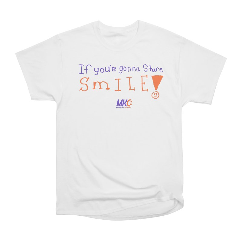 If You're Gonna Stare, Smile Women's Heavyweight Unisex T-Shirt by MakeKindnessContagious's Artist Shop