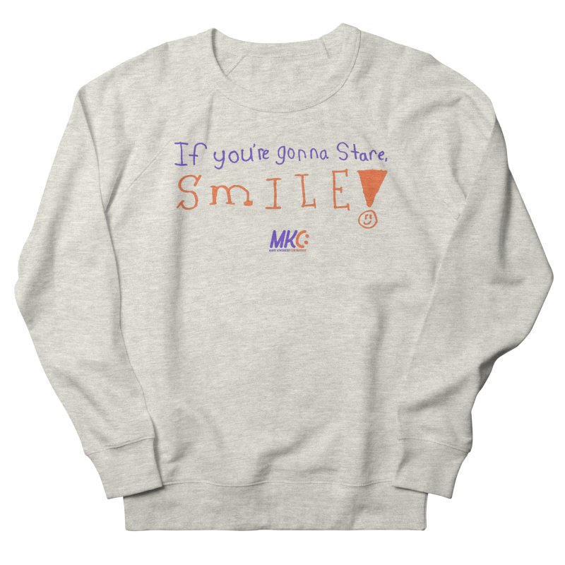 If You're Gonna Stare, Smile Men's French Terry Sweatshirt by MakeKindnessContagious's Artist Shop