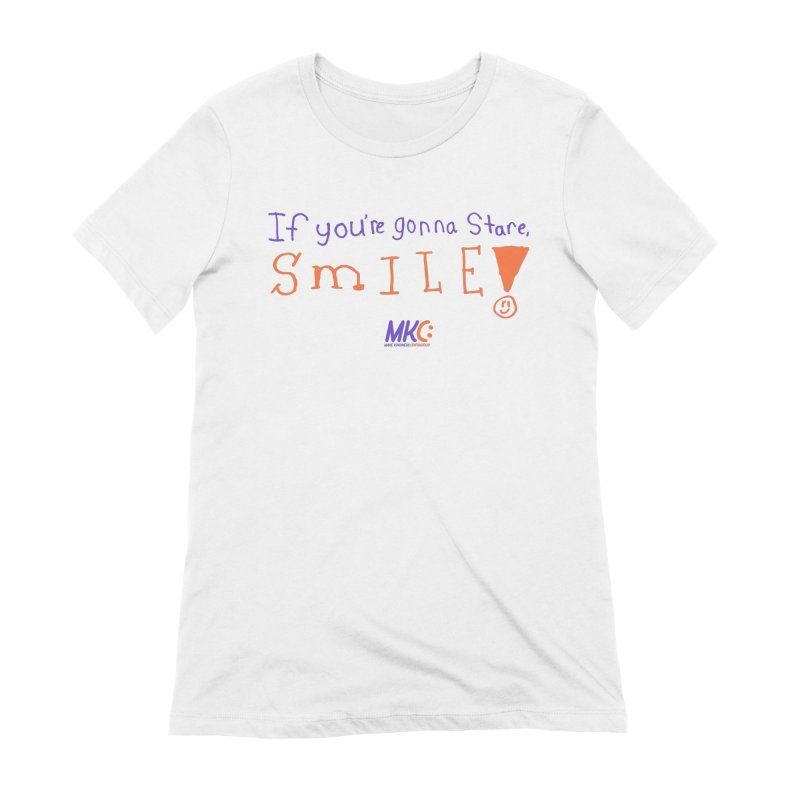 If You're Gonna Stare, Smile Women's T-Shirt by MakeKindnessContagious's Artist Shop