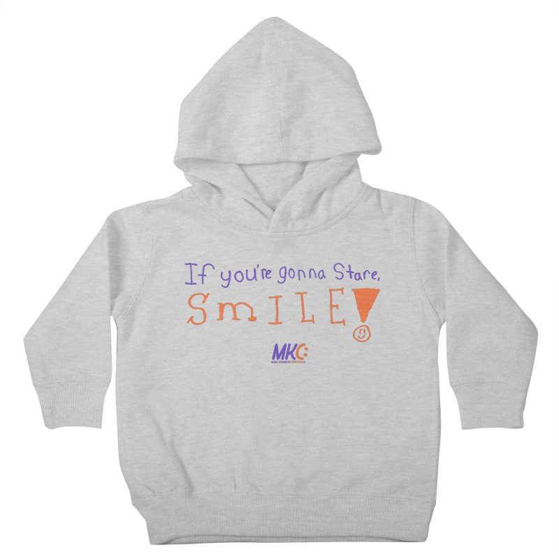 If You're Gonna Stare, Smile Kids Toddler Pullover Hoody by MakeKindnessContagious's Artist Shop