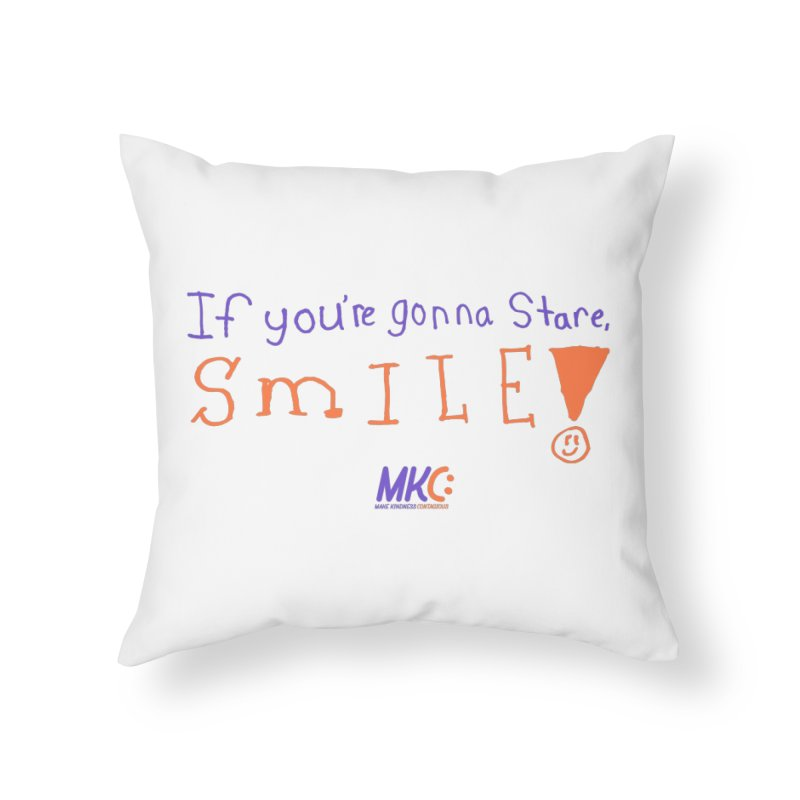 If You're Gonna Stare, Smile Home Throw Pillow by MakeKindnessContagious's Artist Shop