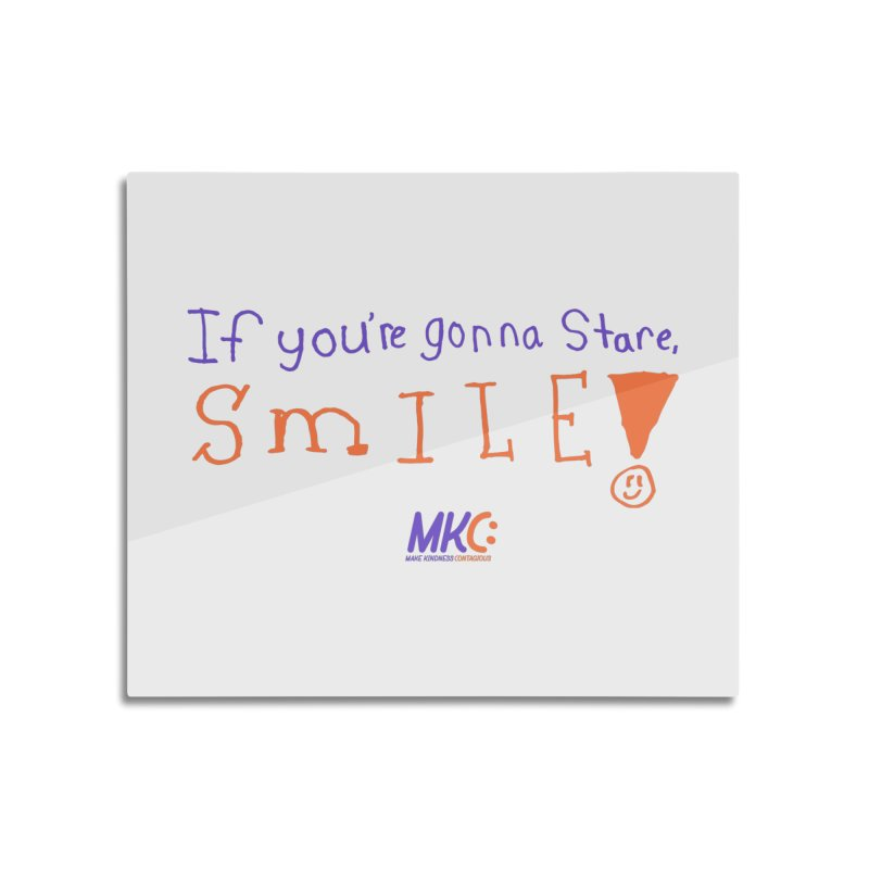If You're Gonna Stare, Smile Home Mounted Aluminum Print by MakeKindnessContagious's Artist Shop