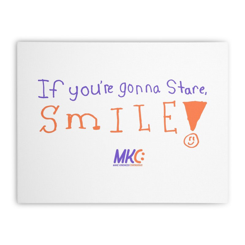 If You're Gonna Stare, Smile Home Stretched Canvas by MakeKindnessContagious's Artist Shop