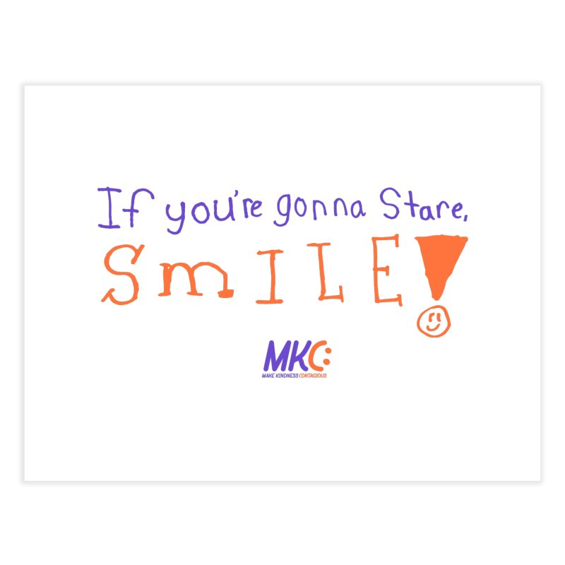 If You're Gonna Stare, Smile Home Fine Art Print by MakeKindnessContagious's Artist Shop