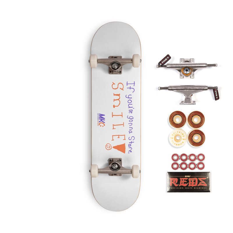 If You're Gonna Stare, Smile Accessories Skateboard by MakeKindnessContagious's Artist Shop