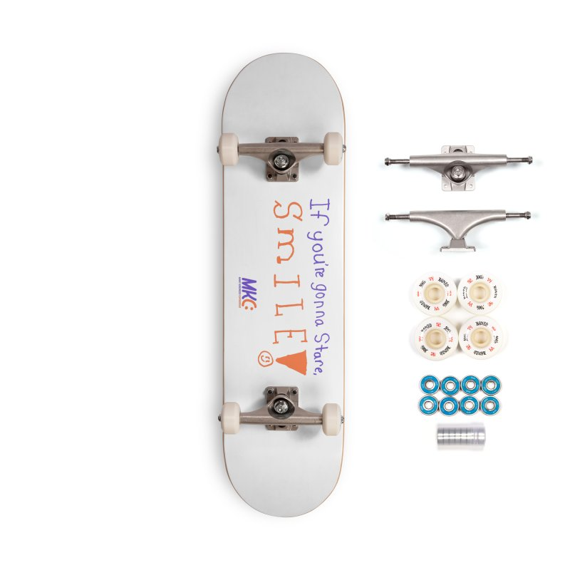 If You're Gonna Stare, Smile Accessories Complete - Premium Skateboard by MakeKindnessContagious's Artist Shop