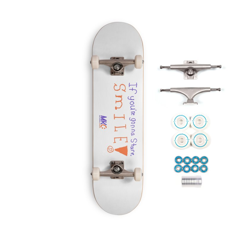 If You're Gonna Stare, Smile Accessories Complete - Basic Skateboard by MakeKindnessContagious's Artist Shop