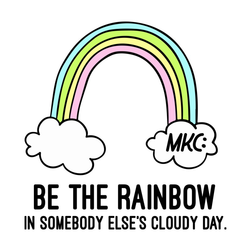 Be the Rainbow by MakeKindnessContagious's Artist Shop