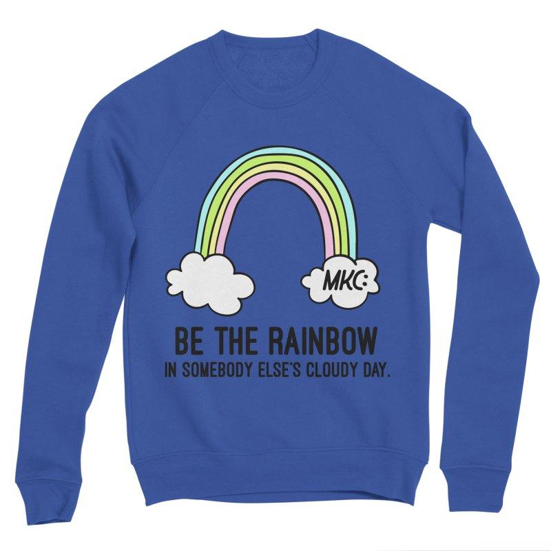 Be the Rainbow Men's Sweatshirt by MakeKindnessContagious's Artist Shop