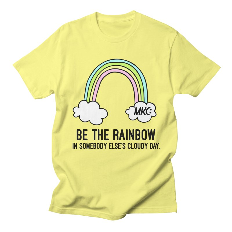 Be the Rainbow Women's Regular Unisex T-Shirt by MakeKindnessContagious's Artist Shop