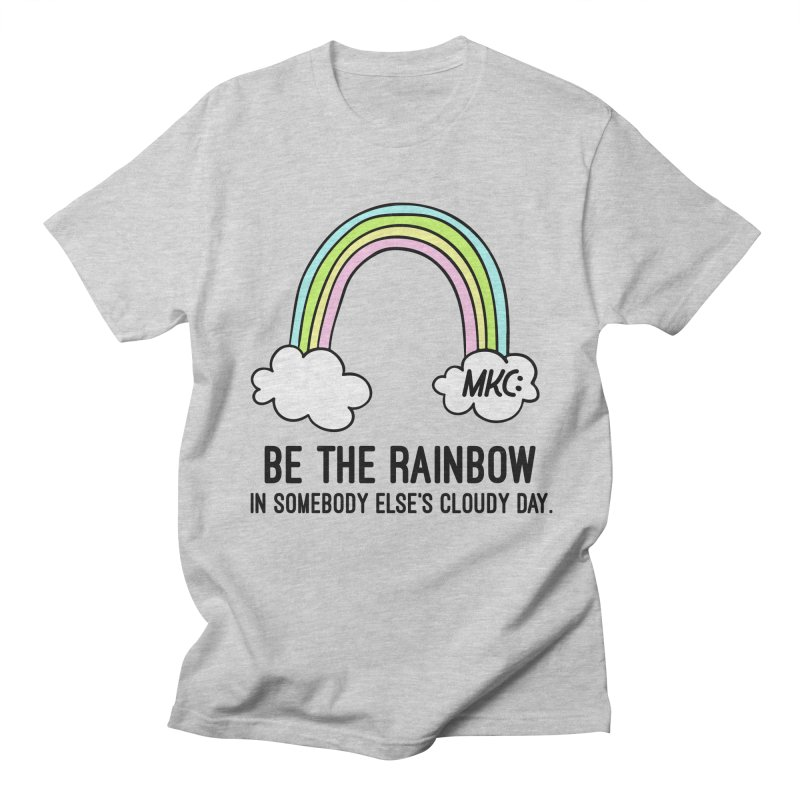 Be the Rainbow Women's Regular Unisex T-Shirt by MakeKindnessContagious's Artist Shop