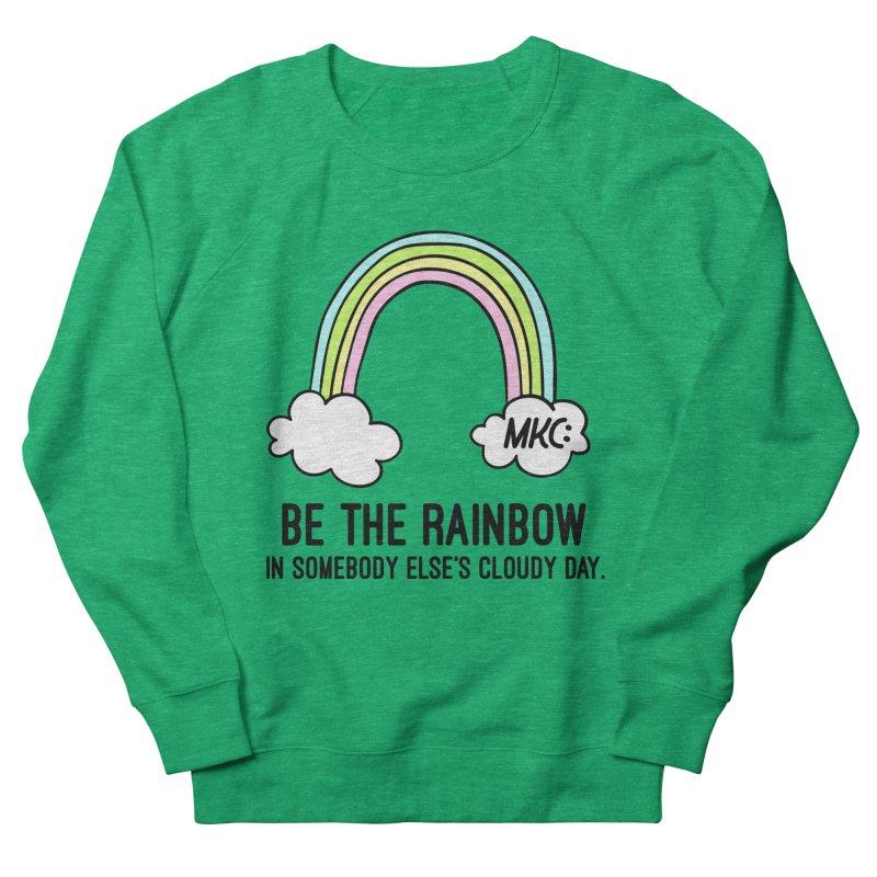 Be the Rainbow Women's Sweatshirt by MakeKindnessContagious's Artist Shop