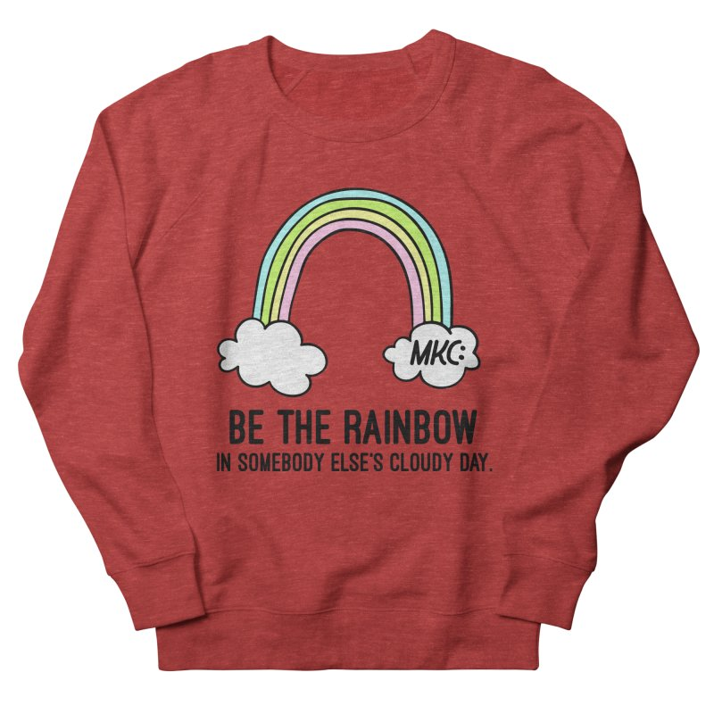 Be the Rainbow Women's French Terry Sweatshirt by MakeKindnessContagious's Artist Shop