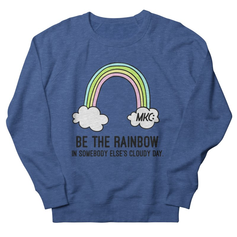 Be the Rainbow Men's French Terry Sweatshirt by MakeKindnessContagious's Artist Shop