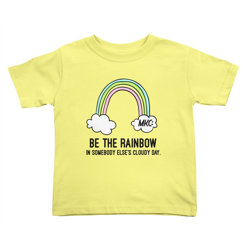 Be the Rainbow Kids Toddler T-Shirt by MakeKindnessContagious's Artist Shop
