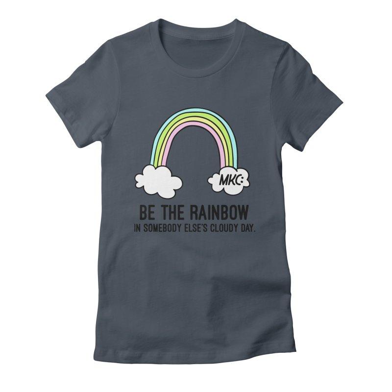 Be the Rainbow Women's T-Shirt by MakeKindnessContagious's Artist Shop