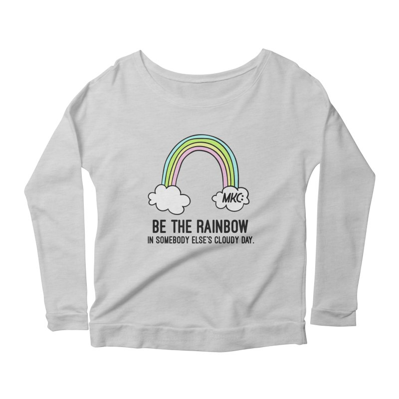 Be the Rainbow Women's Scoop Neck Longsleeve T-Shirt by MakeKindnessContagious's Artist Shop
