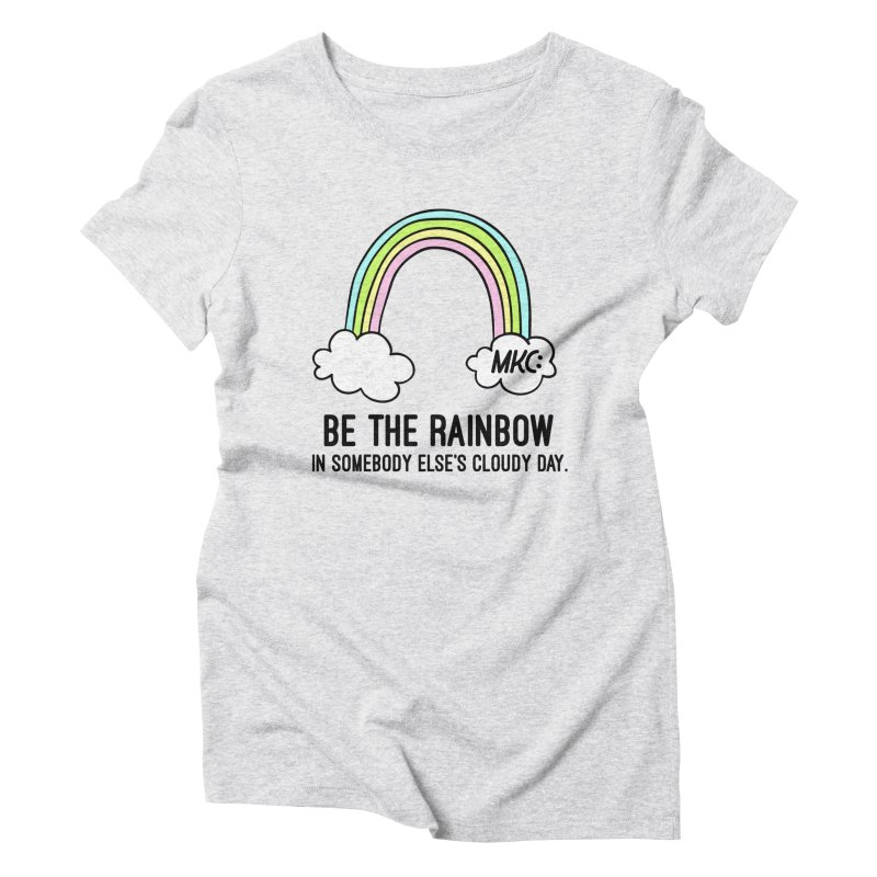 Be the Rainbow Women's Triblend T-Shirt by MakeKindnessContagious's Artist Shop