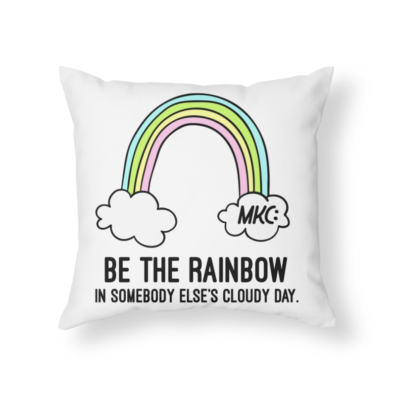 Be the Rainbow Home Throw Pillow by MakeKindnessContagious's Artist Shop