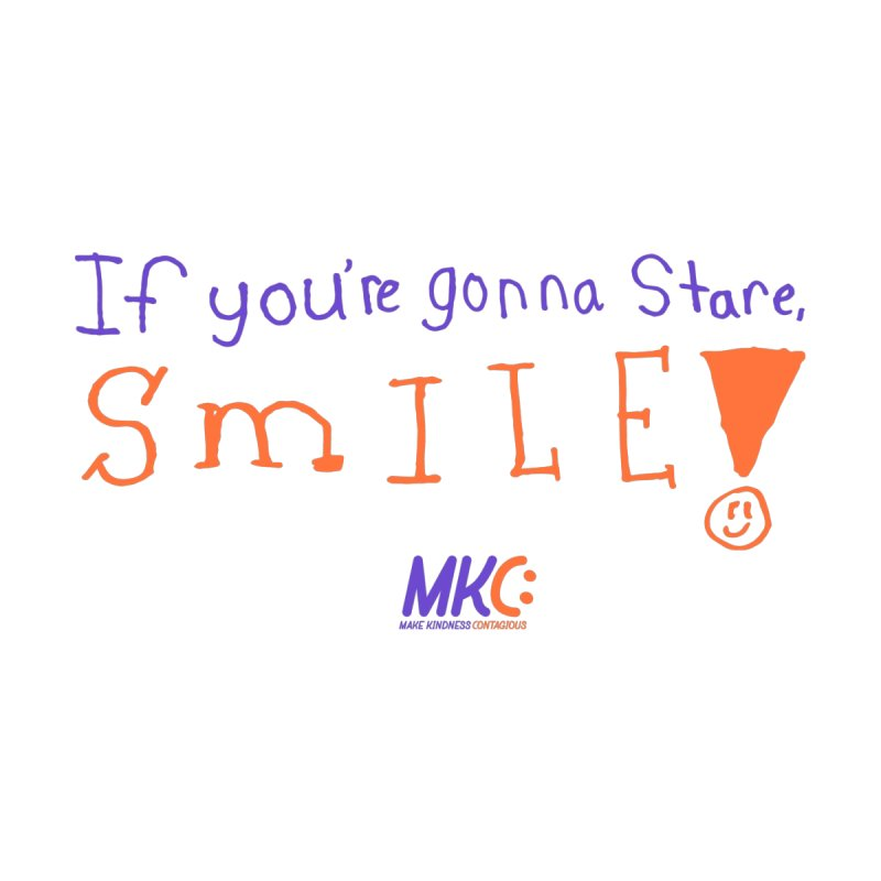 If you are gonna stare, SMILE! by MakeKindnessContagious's Artist Shop
