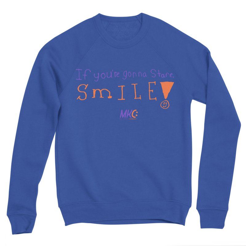 If you are gonna stare, SMILE! Women's Sponge Fleece Sweatshirt by MakeKindnessContagious's Artist Shop