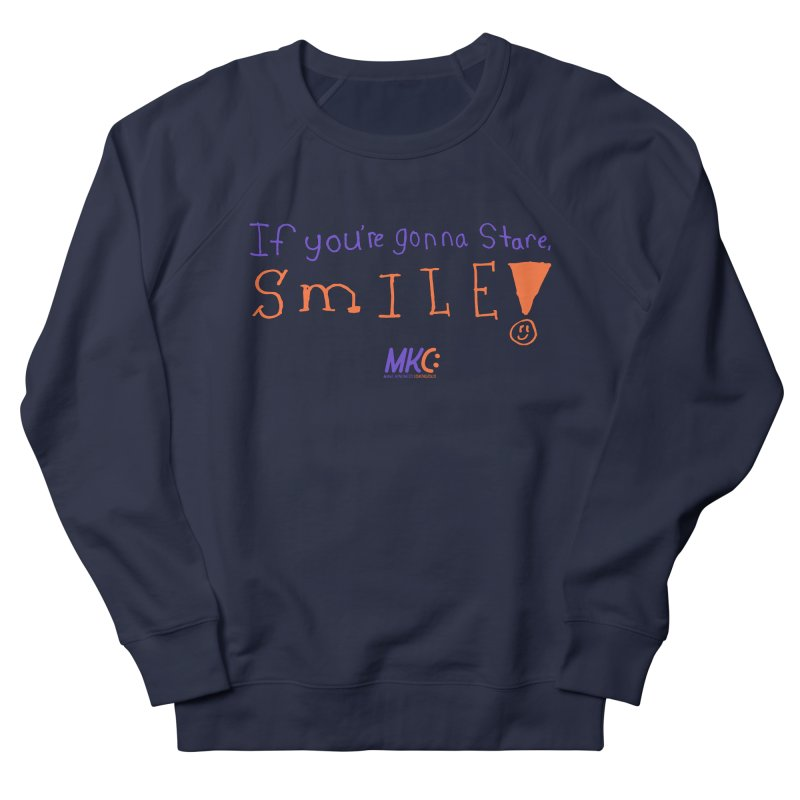 If you are gonna stare, SMILE! Women's French Terry Sweatshirt by MakeKindnessContagious's Artist Shop