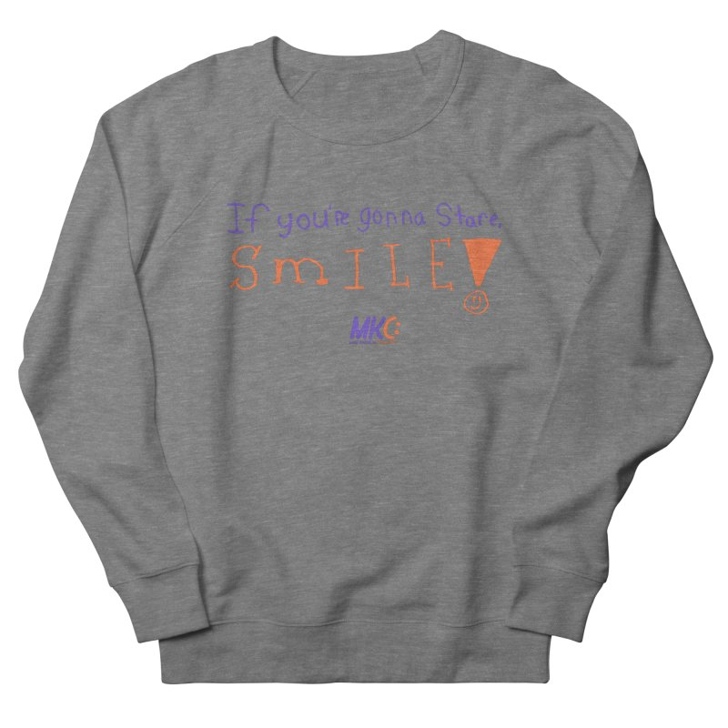 If you are gonna stare, SMILE! Men's Sweatshirt by MakeKindnessContagious's Artist Shop