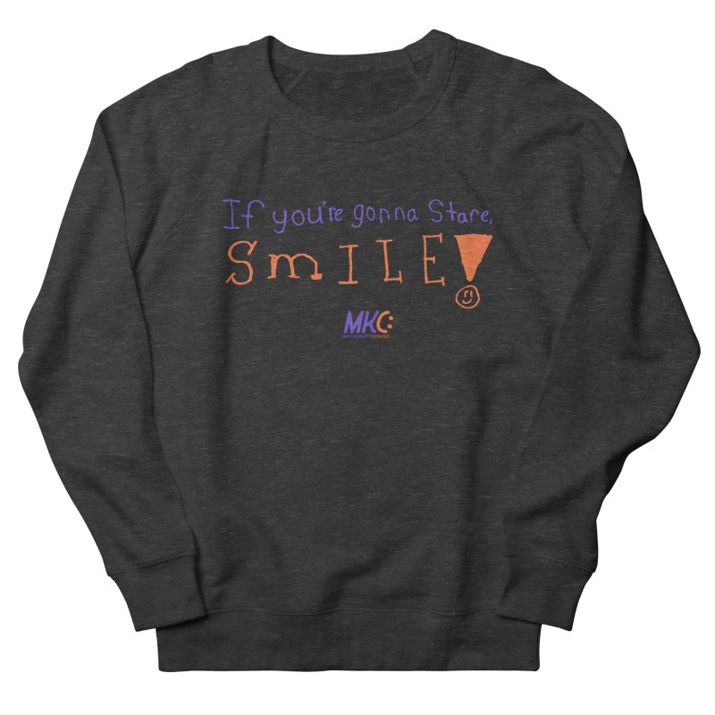 If you are gonna stare, SMILE! Men's French Terry Sweatshirt by MakeKindnessContagious's Artist Shop