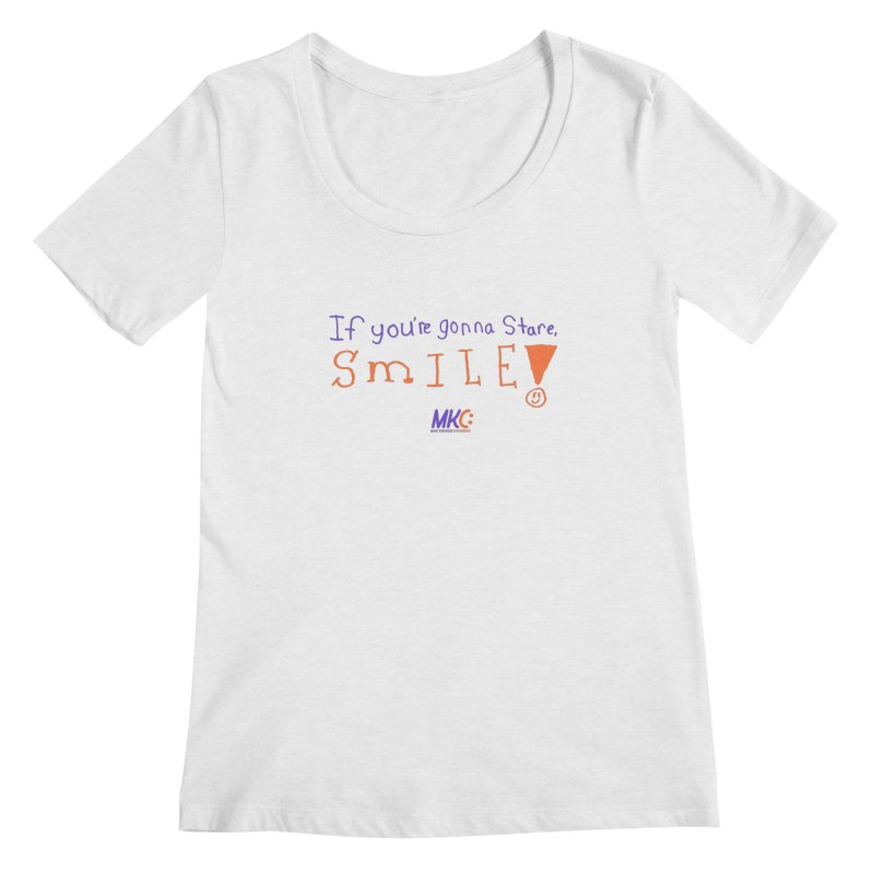 If you are gonna stare, SMILE! Women's Regular Scoop Neck by MakeKindnessContagious's Artist Shop